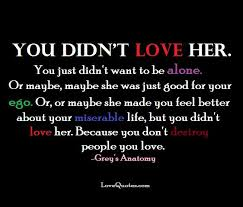 You Didn T Love Her Quotes Fascinating Love Quotes For Her You Didn't Love Her You Just Didn't Want To Be
