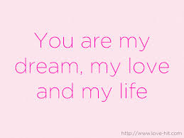 My Dream Love Quotes Best Of You Are My Dream My Love And My Life On We Heart It
