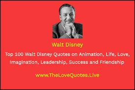 Top 100 Walt Disney Quotes On Animation Life Love Imagination