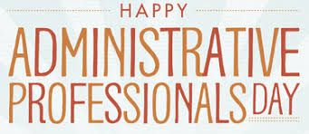 Administative Day Celebrating National Administrative Professionals Week April 24th