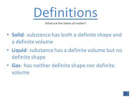 Solid Liquid Or Gas Definitions Solid Substance Has Both A