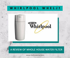 whirlpool whelj1 whole house water filter reviews