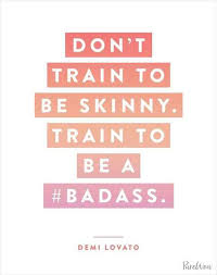 Badass Love Quotes Amazing Celebrity Quotes Don't Train To Be Skinny Train To Be A Badass