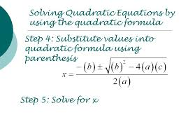 3 solving quadratic equations by using the quadratic formula step 4 substitute values into quadratic formula using pahesis step 5 solve for x