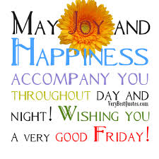 Friday Inspirational Quotes Fascinating Good Morning Friday Wishes May Joy And Happiness Accompany You