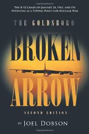 the goldsboro broken arrow second edition the b 52 crash of january 24 1961 and its potential as a tipping point for nuclear war joel dobson