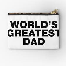 Worlds Greatest Dad Funny Fathers Day Quote Sayings Zipper Pouch