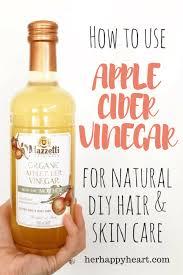 apple cider vinegar my best diy beauty secret why i love apple cider vinegar