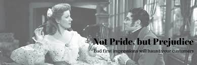 not pride but prejudice bad first impressions will haunt your  not pride but prejudice bad first impressions will haunt your customers