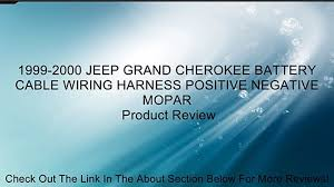 1999 2000 jeep grand cherokee battery cable wiring harness positive 1999 2000 jeep grand cherokee battery cable wiring harness positive negative mopar review video dailymotion