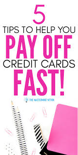 how to pay off credit cards fast 5 credit card debt pay off tips to get out of debt