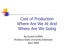 Cost of Production Where Are We At And Where Are We Going By Duane Griffith  Montana State University Extension April ppt download