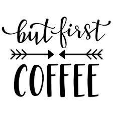 Resultado de imagem para but first coffee
