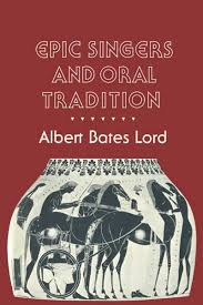 Now Available Online | Epic Singers and Oral Tradition, by Albert Bates  Lord | Kleos@CHS