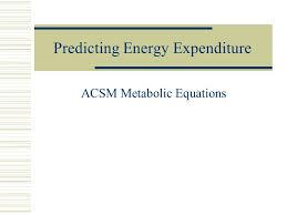 2 predicting energy expenditure acsm metabolic equations