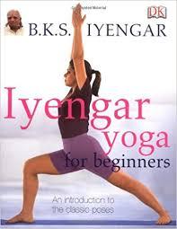 iyengar yoga for beginners b k s iyengar 9781405317382 amazon books