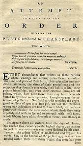 chronology of shakespeare s plays  edmond malone was the first scholar to construct a tentative chronology of shakespeare s plays in an attempt to ascertain the order in which the plays