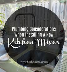plumbing considerations when installing a new kitchen mixer
