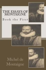 excellent ideas for creating michel de montaigne essays summary