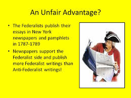 federalist vs anti federalist ppt video online an unfair advantage the federalists publish their essays in new york newspapers and pamphlets in 1787