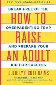 how to raise an break free of the overpaing trap and prepare your kid for success julie lythcott haims 9781250093639 amazon books