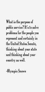 Olympia Snowe quote: What is the purpose of public service?