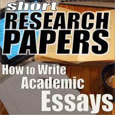 short research papers how to write academic essays jerz s  short research papers how to write academic essays