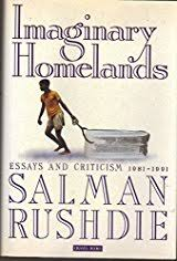imaginary homelands by salman rushdie title imaginary homelands essays and criticism 1981 1991 author s salman rushdie isbn 0 670 83952 3 978 0 670 83952 0 usa edition