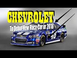 2018 chevrolet race car. plain 2018 chevrolet  to debut new race car in 2018 for nascaru0027 throughout chevrolet race car 1