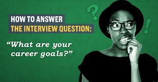 What S Your Career Goal How To Answer The Interview Question What Are Your Career Goals