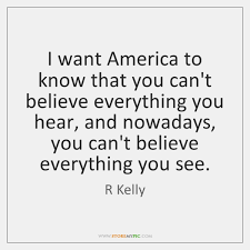 America Quotes Unique I Want America To Know That You Can't Believe Everything You Hear