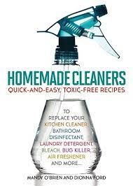 Homemade Cleaners Quick And Easy Toxin Free Recipes To Replace Your Kitchen Cleaner Bathroom Disinfectant Laundry Detergent Bleach Bug Killer Air Freshener And More Kindle Edition By Ford Dionna O Brien Mandy Crafts Hobbies