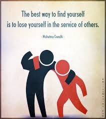 Quotes About Service To Others Awesome The Best Way To Find Yourself Is To Lose Yourself In The Service Of