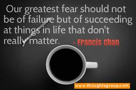 Quotes About Succeeding Best Our Greatest Fear Should Not Be Of Failure But Of Succeeding At