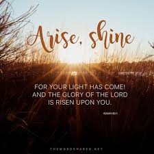 Let God S Light Shine Through You Arise Shine For Your Light Has Come And The Glory Of The