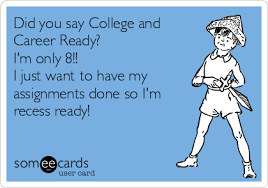 did you say college and career ready i m only i just want to  did you say college and career ready i m only 8 i