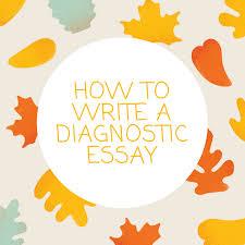 diagnostic essay examples how to write a diagnostic essay in 2018 examples and writing tips