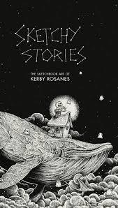 Sketchy Stories The Sketchbook Art Of Kerby Rosanes Kerby Rosanes