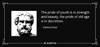 The Beauty Of Youth Quotes Best Of Democritus Quote The Pride Of Youth Is In Strength And Beauty The