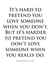 Love Is Hard Quotes Classy Love Quotes For Him For Her It's Hard To Pretend You Love Someone