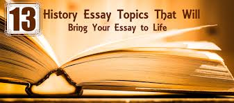 history essay topics that will bring your essay to life essay 13 history essay topics that will bring your essay to life essay writing