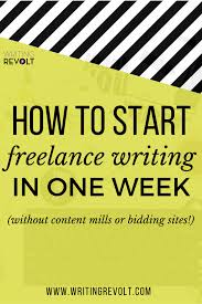 how to start lance writing in one week out content mills how to start lance writing