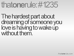 Dreaming Of Him Quotes Best Of The Hardest Part About Dreaming Of Someone You Love Is Having To
