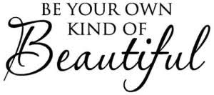 Be Your Own Kind Of Beautiful Quote Meaning Best of Eternal Beauty Feel Beauty For Etenity
