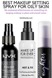 best makeup setting spray for oily skin her glow up