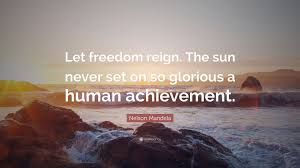 Nelson Mandela Quote Let Freedom Reign The Sun Never Set On So