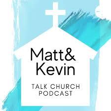Matt and Kevin Talk Church