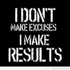 Excuses Quotes Impressive I Don't Make Excuses I Make Results Quotes Inspirational