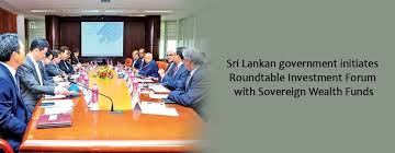 sri lankan government initiates roundtable investment forum with sovereign wealth funds opportunity sri lanka