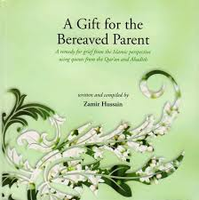 a gift for the bereaved pa a remedy for grief from the ic perspective using es from the quran and hadith 2010 02 08 9781842001172